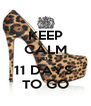 KEEP CALM COZ 11 DAYS  TO GO - Personalised Poster A4 size