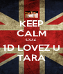 KEEP CALM COZ 1D LOVEZ U TARA - Personalised Poster A4 size