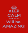 KEEP CALM Coz 2014 Will be  AMAZING! - Personalised Poster A4 size