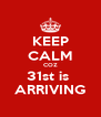 KEEP CALM COZ 31st is  ARRIVING - Personalised Poster A4 size