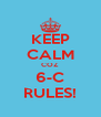 KEEP CALM COZ 6-C RULES! - Personalised Poster A4 size