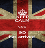 KEEP CALM coz 9D has arrived  - Personalised Poster A4 size