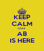 KEEP CALM COZ  AB IS HERE - Personalised Poster A4 size