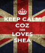KEEP CALM COZ ABB LOVES SHEA - Personalised Poster A4 size