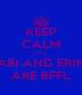 KEEP CALM COZ  ABI AND ERIN ARE BFFL - Personalised Poster A4 size