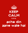 KEEP CALM COZ ache din aane wale hai - Personalised Poster A4 size