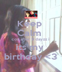 Keep  Calm  coz after 9 dayzz i its my  birthday <3 - Personalised Poster A4 size