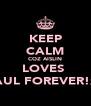 KEEP CALM COZ AISLIN LOVES  PAUL FOREVER!xx - Personalised Poster A4 size