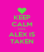 KEEP CALM COZ  ALEX IS TAKEN - Personalised Poster A4 size