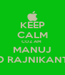 KEEP CALM COZ AM  MANUJ D RAJNIKANT - Personalised Poster A4 size