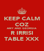 KEEP CALM COZ AMY AND GEORGIA R IRRISI TABLE XXX - Personalised Poster A4 size