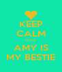 KEEP CALM COZ AMY IS MY BESTIE - Personalised Poster A4 size
