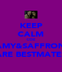 KEEP CALM COZ AMY&SAFFRON ARE BESTMATES - Personalised Poster A4 size