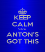 KEEP CALM COZ ANTON'S GOT THIS - Personalised Poster A4 size