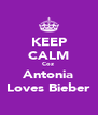 KEEP CALM Coz  Antonia Loves Bieber - Personalised Poster A4 size
