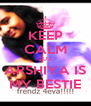 KEEP CALM COZ ARSHIYA IS MY BESTIE - Personalised Poster A4 size