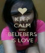KEEP CALM COZ' BELIEBERS IS LOVE - Personalised Poster A4 size