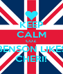 KEEP CALM COZ BENSON LIKES CHERI! - Personalised Poster A4 size