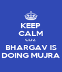 KEEP CALM COZ BHARGAV IS DOING MUJRA - Personalised Poster A4 size