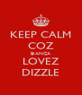 KEEP CALM COZ BIANCA LOVEZ DIZZLE - Personalised Poster A4 size