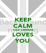 KEEP CALM  COZ CAMESA LOVES YOU - Personalised Poster A4 size