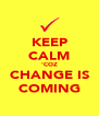 KEEP CALM 'COZ CHANGE IS COMING - Personalised Poster A4 size
