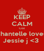 KEEP CALM Coz Chantelle loves  Jessie j <3  - Personalised Poster A4 size