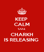KEEP  CALM COZ CHARKH IS RELEASING  - Personalised Poster A4 size