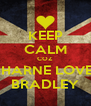 KEEP CALM COZ  CHARNE LOVES BRADLEY - Personalised Poster A4 size
