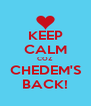 KEEP CALM COZ CHEDEM'S BACK! - Personalised Poster A4 size