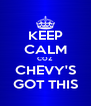 KEEP CALM COZ  CHEVY'S GOT THIS - Personalised Poster A4 size