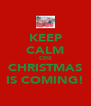 KEEP CALM COZ CHRISTMAS IS COMING! - Personalised Poster A4 size