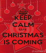 KEEP CALM COZ CHRISTMAS IS COMING - Personalised Poster A4 size