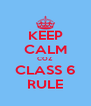 KEEP CALM COZ CLASS 6 RULE - Personalised Poster A4 size