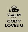 KEEP CALM COZ CODY LOVES U - Personalised Poster A4 size