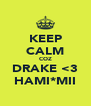 KEEP CALM COZ DRAKE <3 HAMI*MII - Personalised Poster A4 size