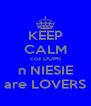 KEEP CALM coz DUMI n NIESIE are LOVERS - Personalised Poster A4 size