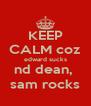 KEEP CALM coz edward sucks nd dean,  sam rocks - Personalised Poster A4 size