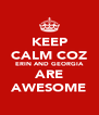 KEEP CALM COZ ERIN AND GEORGIA ARE AWESOME - Personalised Poster A4 size