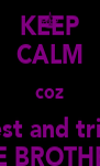 KEEP CALM coz Ernest and tristan ARE BROTHERS - Personalised Poster A4 size