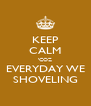 KEEP CALM 'COZ EVERYDAY WE SHOVELING - Personalised Poster A4 size