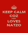 KEEP CALM COZ FIKY LOVES NATZO - Personalised Poster A4 size