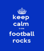 keep  calm  coz football rocks - Personalised Poster A4 size