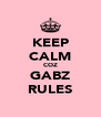 KEEP CALM COZ GABZ RULES - Personalised Poster A4 size