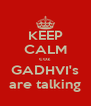 KEEP CALM coz  GADHVI's are talking - Personalised Poster A4 size