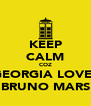 KEEP CALM COZ GEORGIA LOVES BRUNO MARS - Personalised Poster A4 size