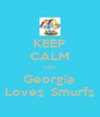 KEEP CALM coz Georgia  Loves  Smurfs - Personalised Poster A4 size