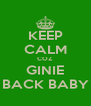 KEEP CALM COZ GINIE BACK BABY - Personalised Poster A4 size