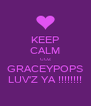 KEEP CALM COZ GRACEYPOPS LUV'Z YA !!!!!!!! - Personalised Poster A4 size