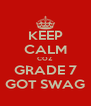 KEEP CALM COZ GRADE 7 GOT SWAG - Personalised Poster A4 size